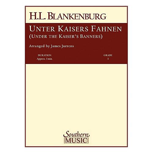 Southern Unter Kaisers Fahnen (Under the Kaiser's Banner) Concert Band Level 3 Arranged by James Jurrens