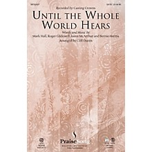 PraiseSong Until the Whole World Hears SATB by Casting Crowns arranged by Cliff Duren