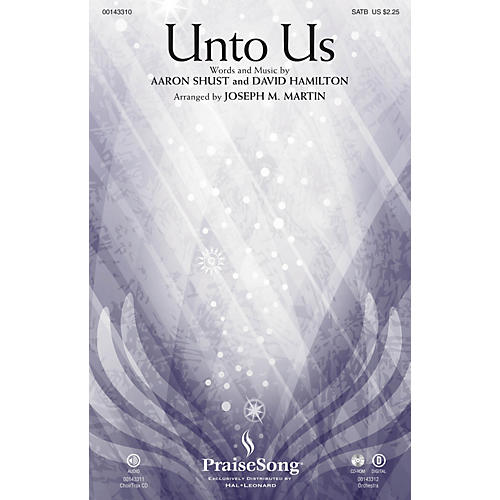 PraiseSong Unto Us SATB by Aaron Shust arranged by Joseph M. Martin
