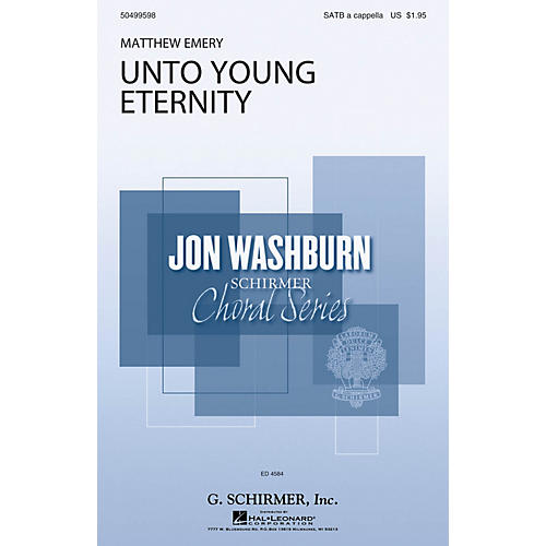 G. Schirmer Unto Young Eternity (Jon Washburn Choral Series) SATB a cappella composed by Matthew Emery