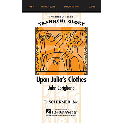 G. Schirmer Upon Julia's Clothes (Francisco J. Nunez' Transient Glory Series) SA composed by John Corigliano
