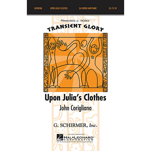 G. Schirmer Upon Julia's Clothes (Francisco J. Nunez' Transient Glory Series) SA composed by John Corigliano