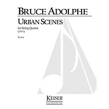 Lauren Keiser Music Publishing Urban Scenes (for String Quartet) LKM Music Series Composed by Bruce Adolphe
