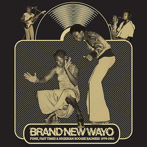 Alliance Various Artists - Brand New Wayo: Funk, Fast Times and Nigerian Boogie Badness 1979-1983