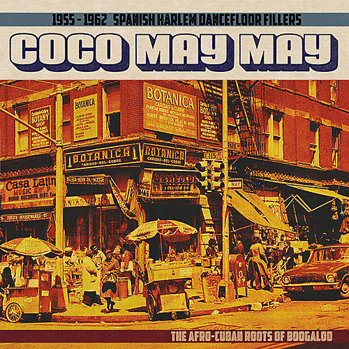 Alliance Various Artists - Coco May May: 1955-1962 Spanish Harlem Dancefloor Fillers - The Afro-Cuban Roots of Boogaloo