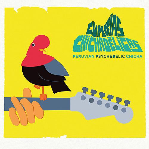 Alliance Various Artists - Cumbias Chichadelicas: Peruvian Psychedelic Chicha