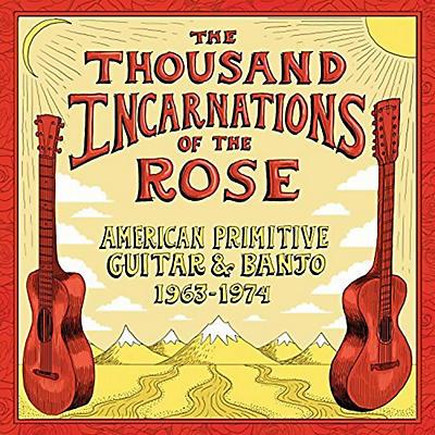 Various Artists - Thousand Incarnations Of The Rose: American Primitive Guitar & Banjo