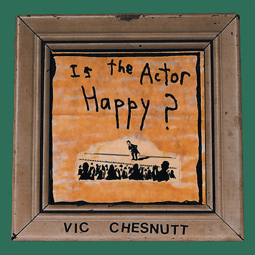 Alliance Vic Chesnutt - Is The Actor Happy?