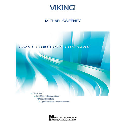Hal Leonard Viking! Concert Band Level .5 to 1 Composed by Michael Sweeney