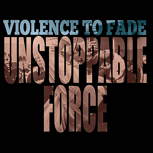 Alliance Violence To Fade - Unstoppable Force