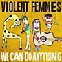 Alliance Violent Femmes - We Can Do Anything