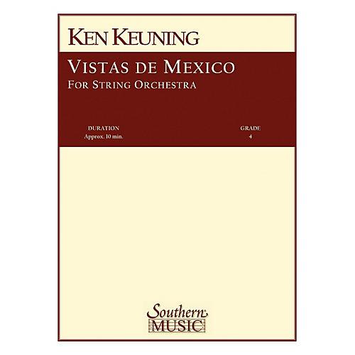 Southern Vistas de Mexico (String Orchestra Music/String Orchestra) Southern Music Series Composed by Ken Keuning