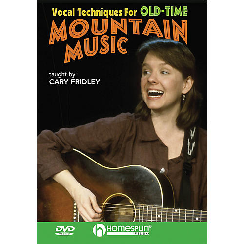 Homespun Vocal Techniques for Old-Time Mountain Music Homespun Tapes Series DVD Performed by Cary Fridley