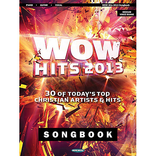 Word Music WOW Hits of 2013 Songbook  30 of Today's Top Christian Artists & Hits for Piano/Vocal/Guitar