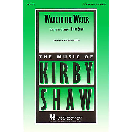Hal Leonard Wade in the Water (SATB a cappella) SATB a cappella arranged by K Shaw