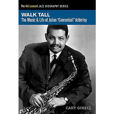 Hal Leonard Walk Tall - The Music & Life of Julian Cannonball Adderley