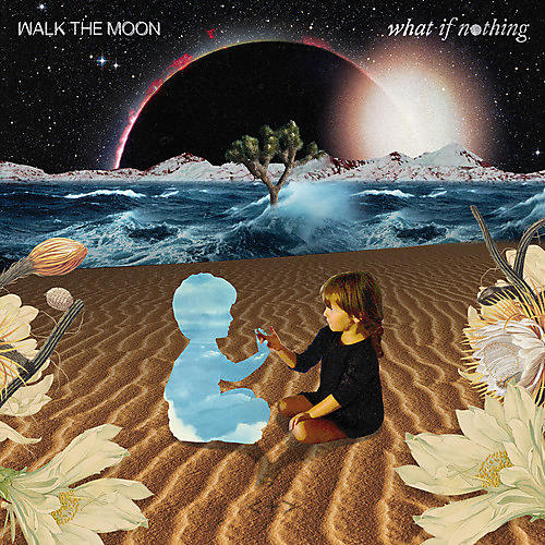 Alliance Walk the Moon - What If Nothing