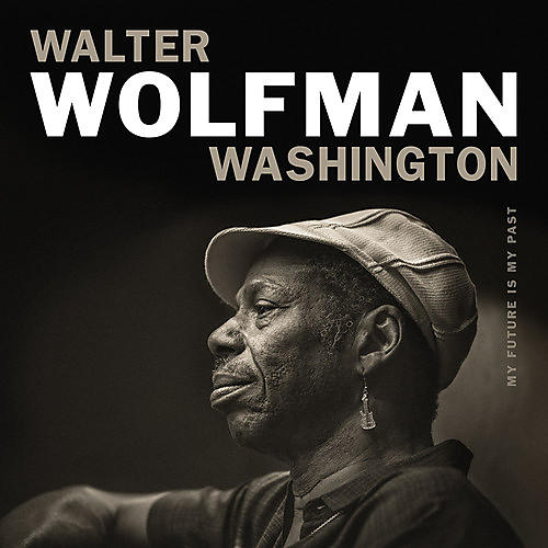 Alliance Walter Washington Wolfman - My Future Is My Past