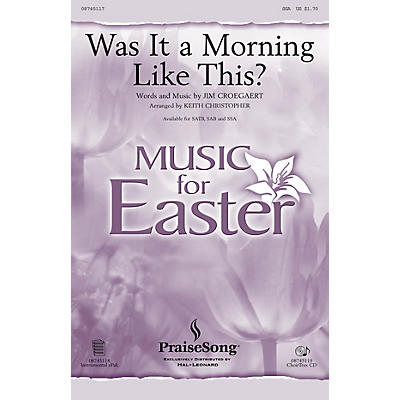 PraiseSong Was It a Morning Like This? SSA by Sandi Patty arranged by Keith Christopher