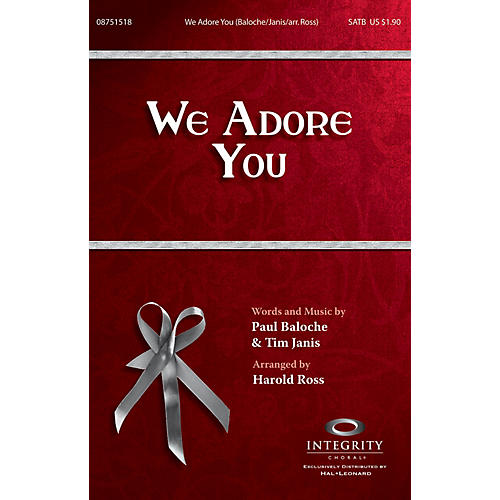 Integrity Choral We Adore You SATB by Paul Baloche Arranged by Harold Ross