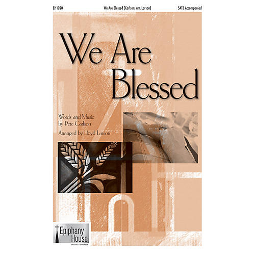 Epiphany House Publishing We Are Blessed SATB arranged by Lloyd Larson