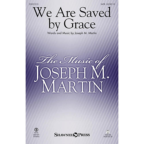 Shawnee Press We Are Saved by Grace SATB composed by Joseph M. Martin