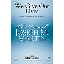 Shawnee Press We Give Our Lives SATB composed by Joseph M. Martin