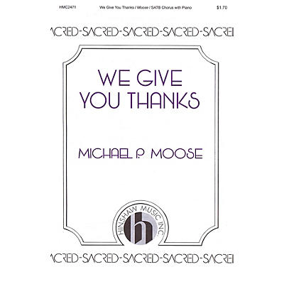 Hinshaw Music We Give You Thanks SATB composed by Michael P. Moose