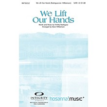 Integrity Choral We Lift Our Hands SATB Arranged by Dave Williamson