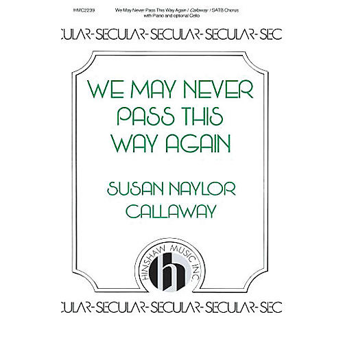 Hinshaw Music We May Never Pass This Way Again SATB composed by Susan Naylor Callaway