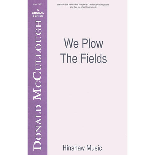 Hinshaw Music We Plow the Fields SATB composed by Donald McCullough