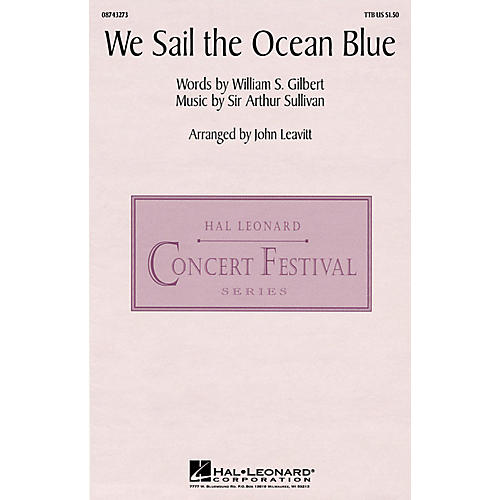 Hal Leonard We Sail the Ocean Blue (from H.M.S. Pinafore) (TTBB) TTB arranged by John Leavitt