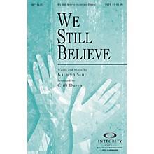 Integrity Choral We Still Believe (Kathryn Scott/arr. Cliff Duren) CD ACCOMP Arranged by Cliff Duren