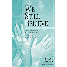 Integrity Choral We Still Believe (Kathryn Scott/arr. Cliff Duren) SATB Arranged by Cliff Duren
