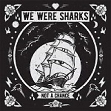 We Were Sharks - Not A Chance