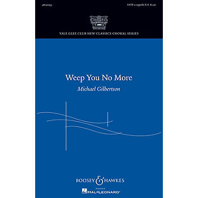 Boosey and Hawkes Weep You No More (Yale Glee Club New Classic Choral Series) SATB a cappella by Michael Gilbertson