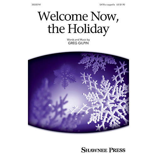 Shawnee Press Welcome Now, the Holiday SATB a cappella composed by Greg Gilpin