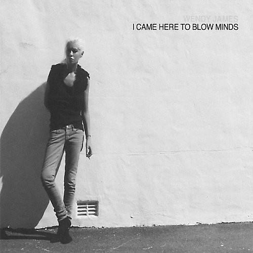 Alliance Wendy James - I Came Here to Blow Minds