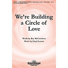 Shawnee Press We're Building a Circle of Love 2-Part composed by Lloyd Larson