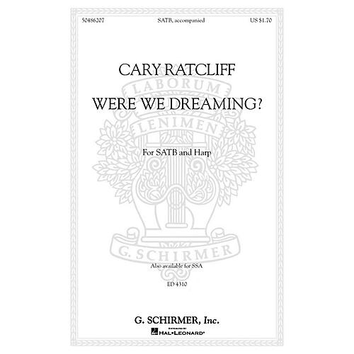 G. Schirmer Were We Dreaming? SATB composed by Cary Ratcliff