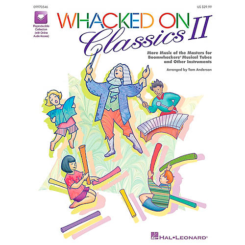 Hal Leonard Whacked On Classics II (More Music of the Masters for Boomwhackers & Other Instruments) by Tom Anderson