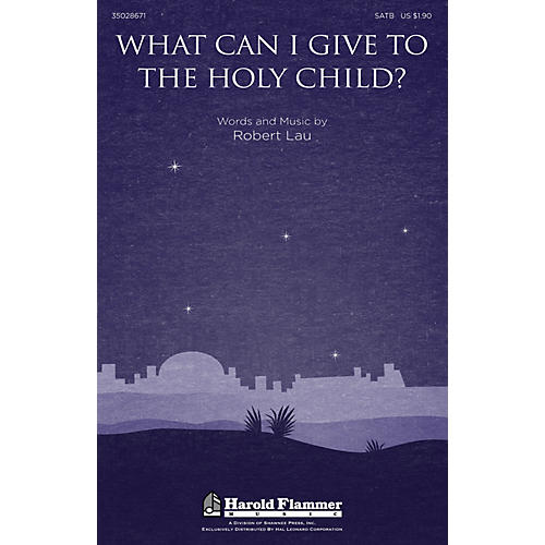Shawnee Press What Can I Give to the Holy Child? SATB composed by Robert Lau