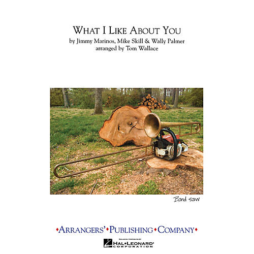 Arrangers What I Like About You Marching Band Level 2.5 Arranged by Tom Wallace