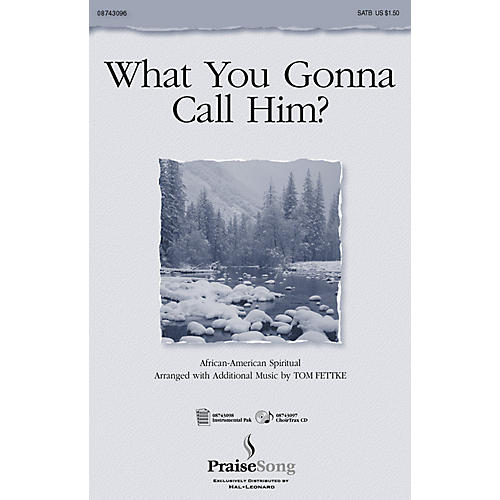 PraiseSong What You Gonna Call Him? (ChoirTrax CD) CHOIRTRAX CD Composed by Tom Fettke