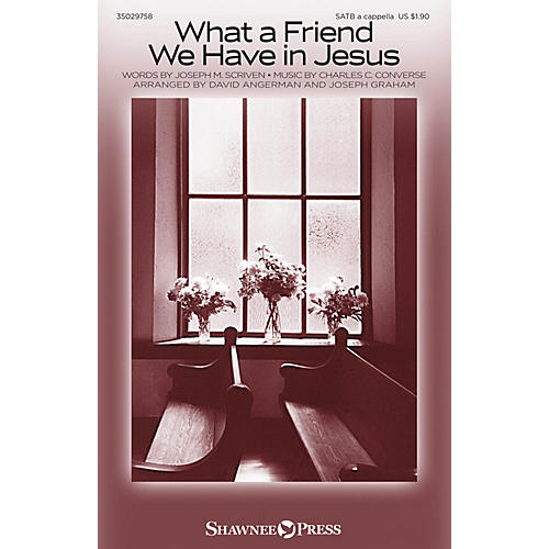 Shawnee Press What a Friend We Have in Jesus SATB a cappella arranged by David Angerman