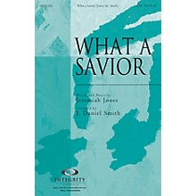 Integrity Choral What a Savior SATB Arranged by J. Daniel Smith