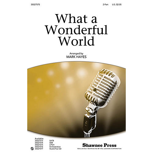Shawnee Press What a Wonderful World 2-Part by Louis Armstrong arranged by Mark Hayes