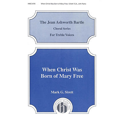 Hinshaw Music When Christ Was Born of Mary Free SA composed by Mark Sirett