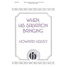 Hinshaw Music When, His Salvation Bringing SATB composed by Howard Helvey