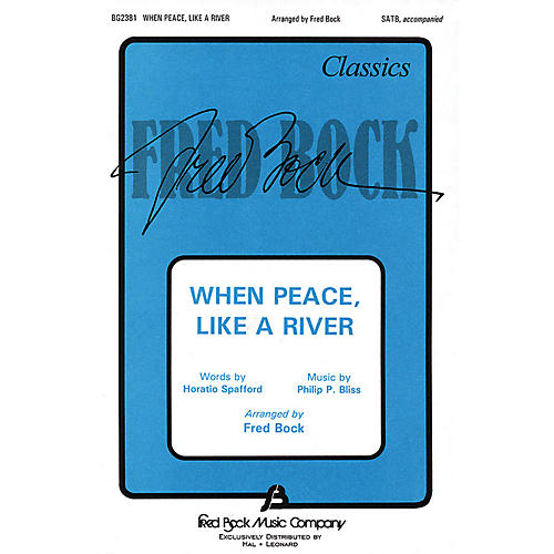 Fred Bock Music When Peace Like a River SATB arranged by Fred Bock